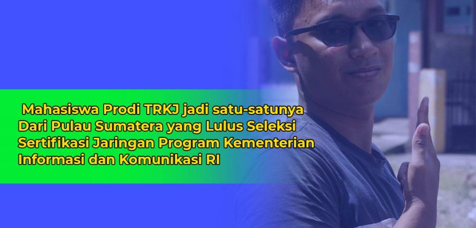 Mahasiswa Prodi TRKJ Jadi Satu-satunya yang lulus Program Kominfo RI dari Sumatera